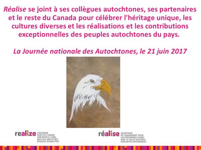 La Journée nationale des Autochtones, le 21 juin 2017  Réalise se joint à sescollègues autochtones, ses partenaires et le reste du Canada pour célébrer l'héritage unique, les cultures diverses et les réalisations et les contributions exceptionnelles des peuples autochtones du pays.